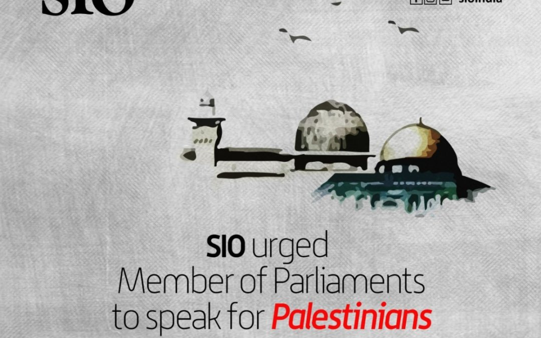 SIO urged Member of Parliaments to speak for Palestinians in ongoing winter session
