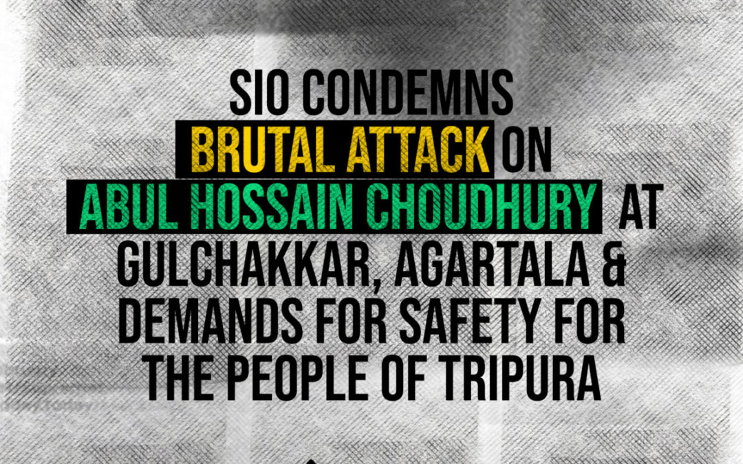 SIO Condemns Brutal Attack on Muslim Youth at Gulchakkar, Agartala & demands for safety for the people of Tripura